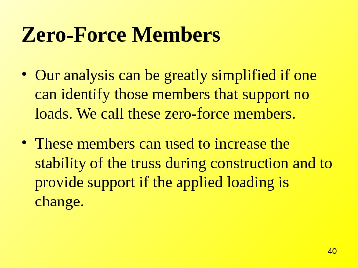 40 Zero-Force Members  • Our analysis can be greatly simplified if one can identify those