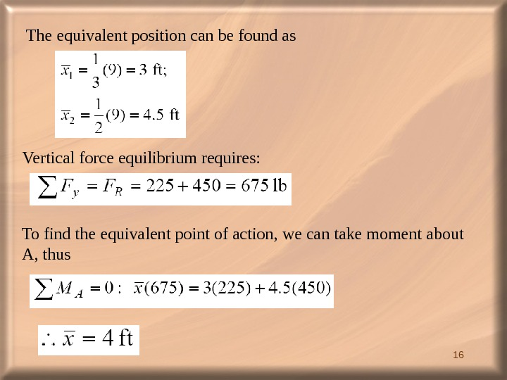 16 The equivalent position can be found as Vertical force equilibrium requires:  To find the