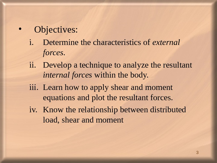 3 • Objectives: i. Determine the characteristics of external forces. ii. Develop a technique to analyze