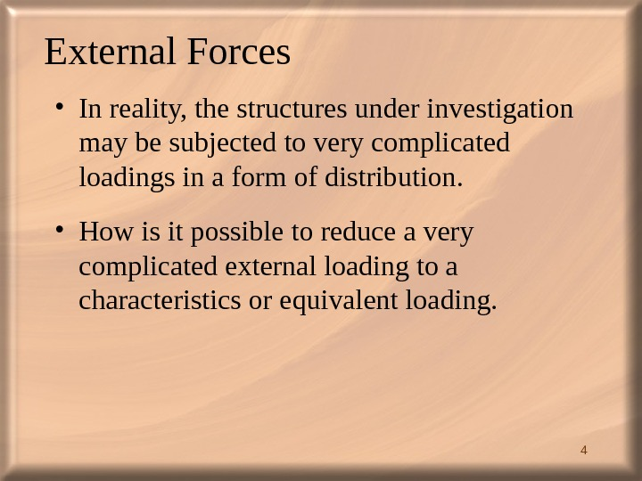 4 External Forces  • In reality, the structures under investigation may be subjected to very