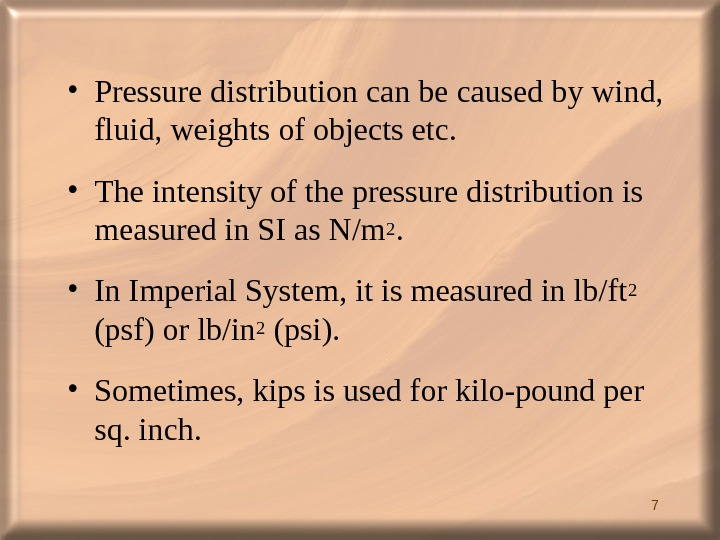7 • Pressure distribution can be caused by wind,  fluid, weights of objects etc.
