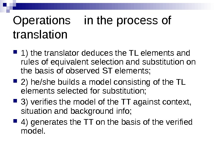 Operations  in the process of translation 1) the translator deduces the TL elements and rules