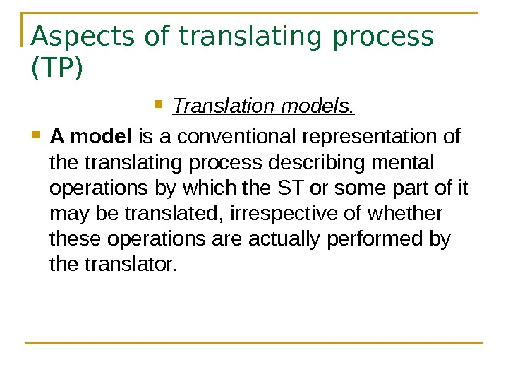 Aspects of translating process (TP) Translation models.  A model is a conventional representation of the