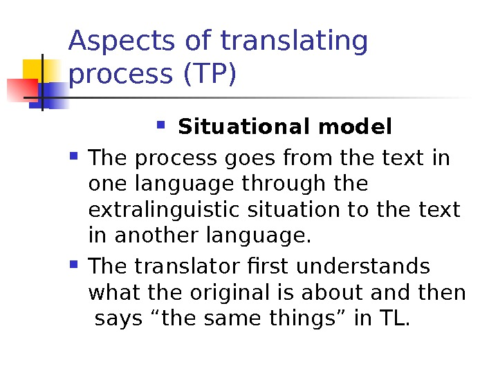 Aspects of translating process (TP) Situational model The process goes from the text in one language