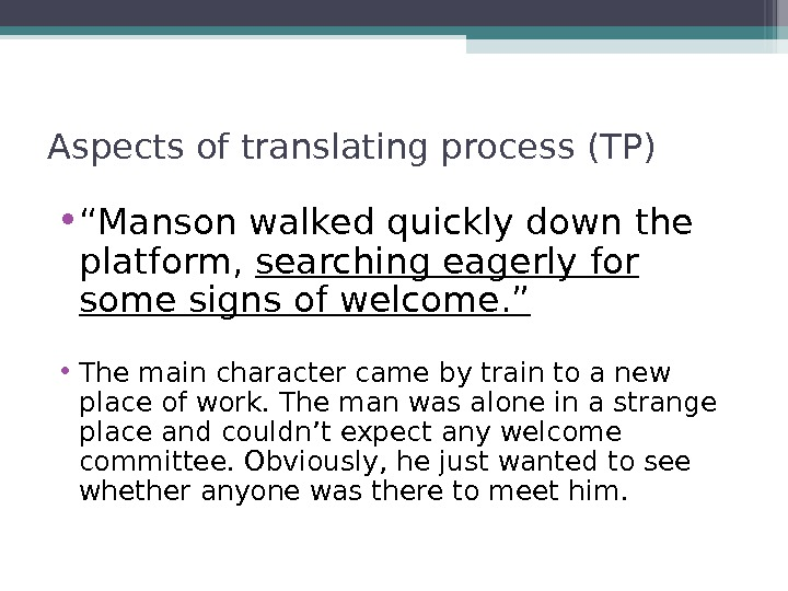 "Aspects of translating process (TP) • "" Manson walked quickly down the platform,  searching eagerly"