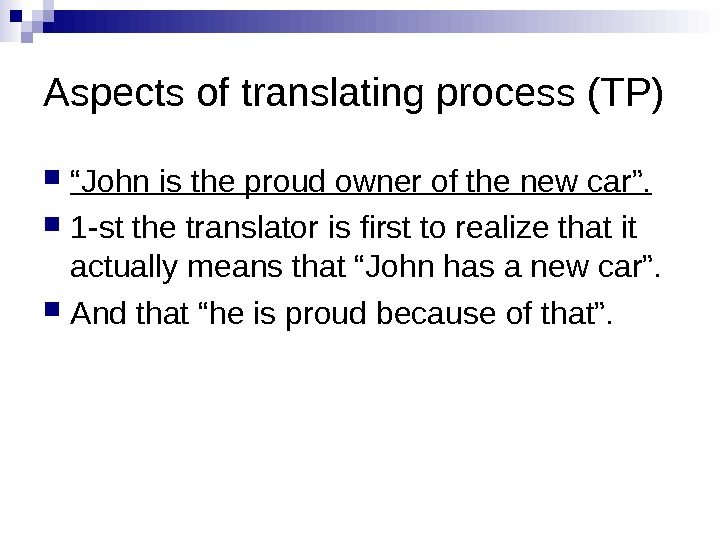 "Aspects of translating process (TP) "" John is the proud owner of the new car""."