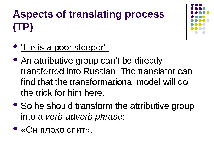 "Aspects of translating process (TP) "" He is a poor sleeper"".  An attributive group can't"