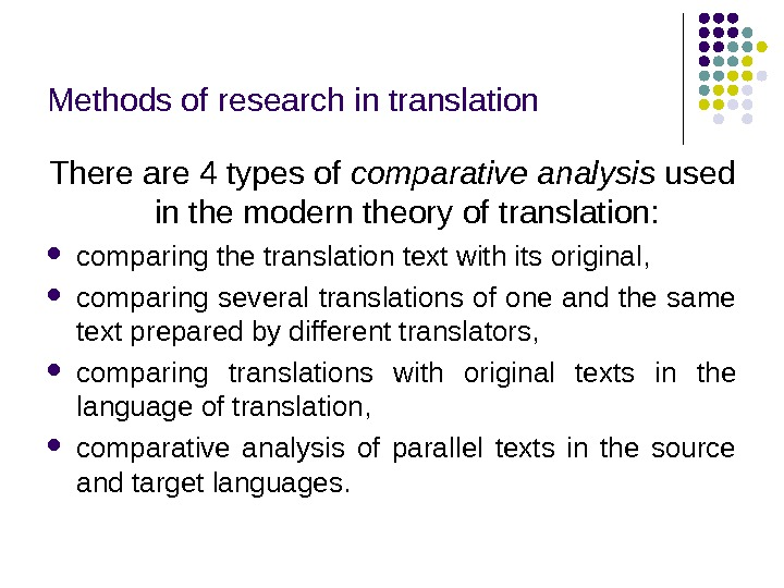Methods of research in translation There are 4 types of comparative analysis used in the modern