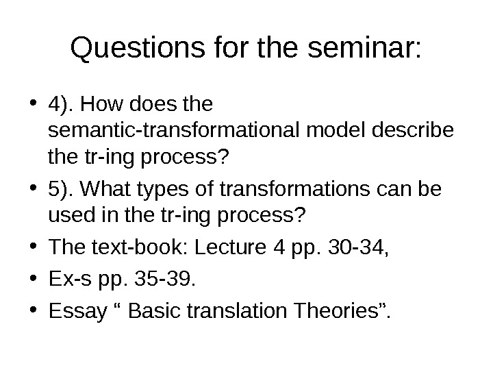 Questions for the seminar:  • 4). How does the semantic-transformational model describe the tr-ing process?