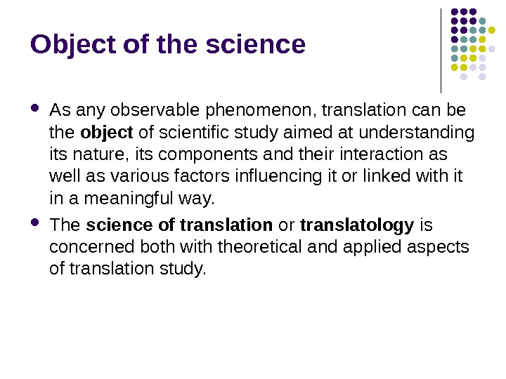 Object of the science  As any observable phenomenon, translation can be the object of scientific