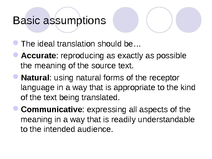 Basic assumptions The ideal translation should be… Accurate : reproducing as exactly as possible the meaning