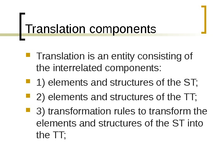 Translation components Translation is an entity consisting of the interrelated components:  1) elements and structures