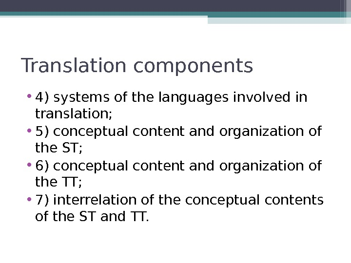 Translation components • 4) systems of the languages involved in translation;  • 5) conceptual content
