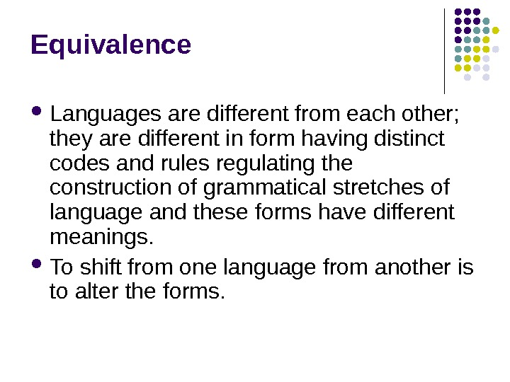 Equivalence Languages are different from each other;  they are different in form having distinct codes