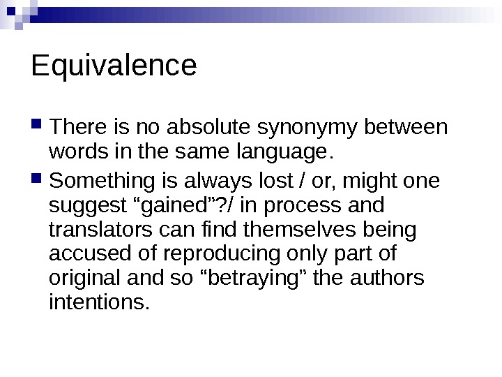 Equivalence T here is no absolute synonymy between words in the same language. Something is always