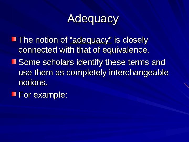 "Adequacy The notion of ""adequacy"" is closely connected with that of equivalence.  Some scholars identify"