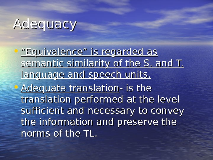 "Adequacy • """" Equivalence"" is regarded as semantic similarity of the S. and T.  language"