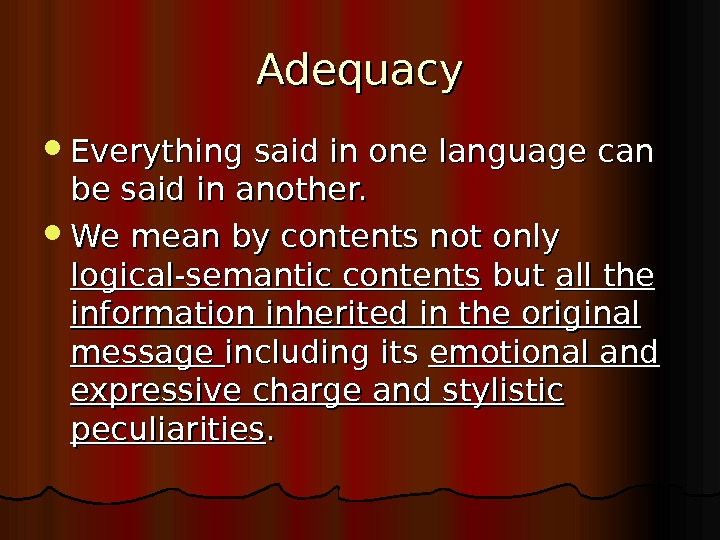 Adequacy Everything said in one language can be said in another.  We mean by contents