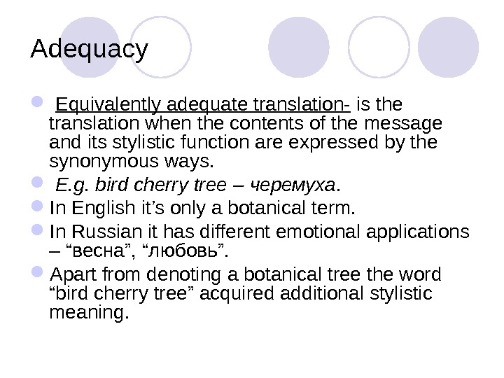 Adequacy  Equivalently adequate translation- is the translation when the contents of the message and its