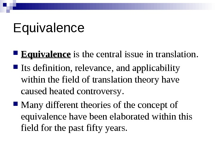 Equivalence  is the central issue in translation. I ts definition, relevance, and applicability within the