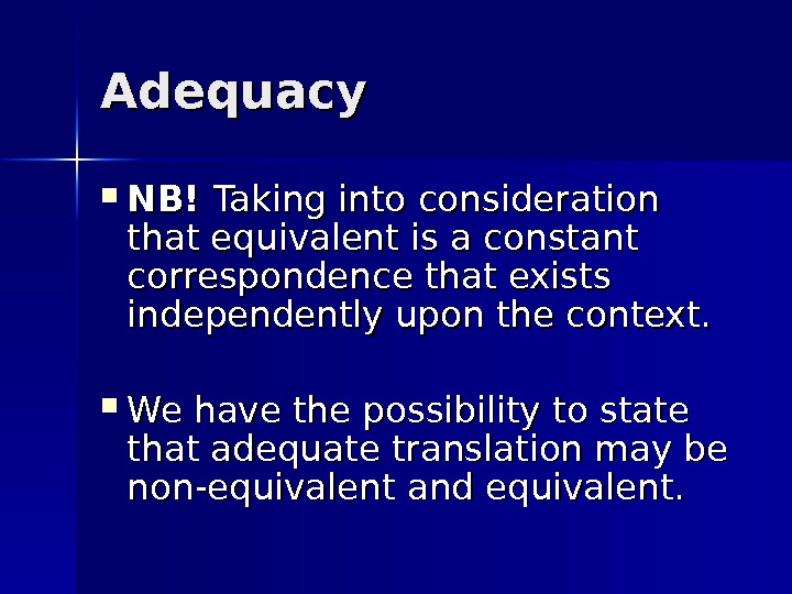Adequacy NB! Taking into consideration that equivalent is a constant correspondence that exists independently upon the