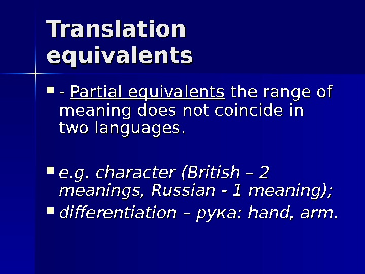 Translation equivalents - - Partial equivalents the range of meaning does not coincide in two languages.