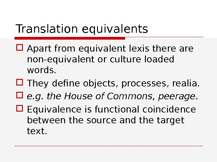 Translation equivalents Apart from equivalent lexis there are non-equivalent or culture loaded words.  They define