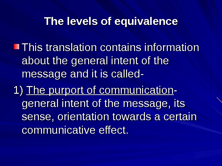 The levels of equivalence This translation contains information about the general intent of the message and