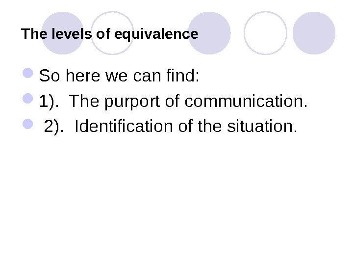 The levels of equivalence So here we can find:  1).  The purport of communication.