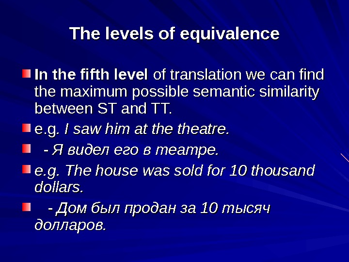 The levels of equivalence In the fifth level of translation we can find the maximum possible