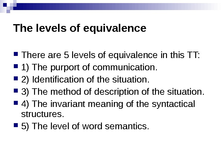 The levels of equivalence There are 5 levels of equivalence in this TT:  1) The