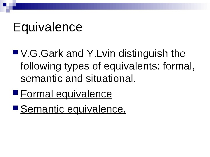 Equivalence V. G. Gark and Y. Lvin distinguish the following types of equivalents: formal ,