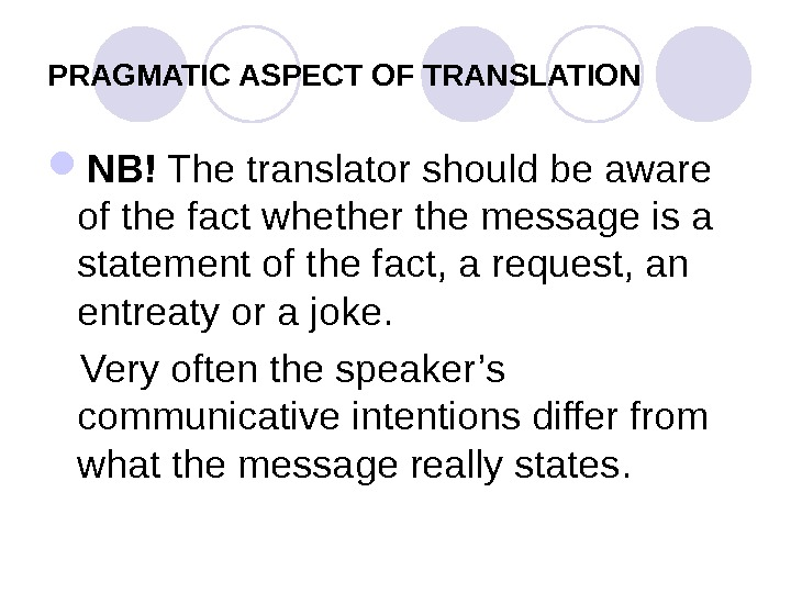 PRAGMATIC ASPECT OF TRANSLATION NB! The translator should be aware of the fact whether the message