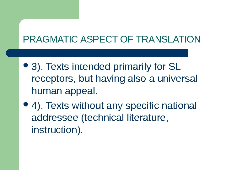 PRAGMATIC ASPECT OF TRANSLATION 3). Texts intended primarily for SL receptors, but having also a universal