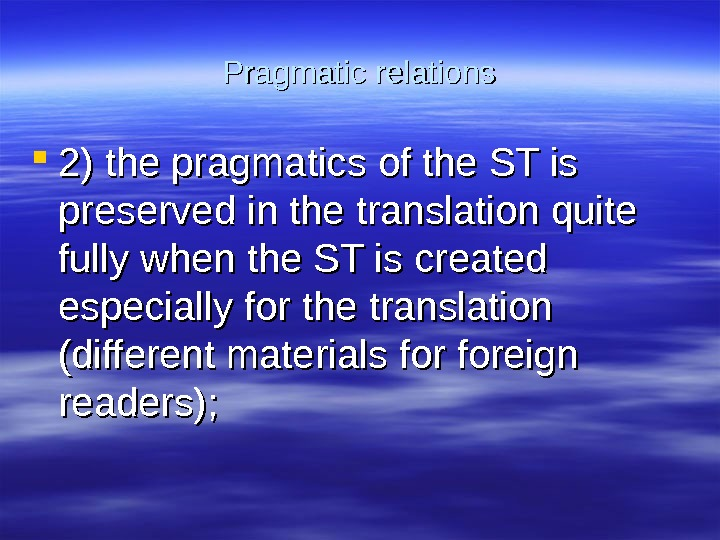Pragmatic relations 2) the pragmatics of the ST is preserved in the translation quite fully when