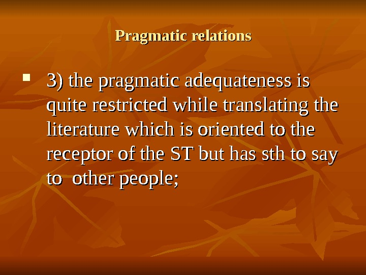 Pragmatic relations 3) the pragmatic adequateness is quite restricted while translating the literature which is oriented
