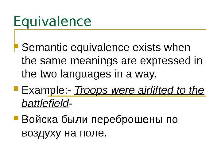 Equivalence Semantic equivalence exists when the same meanings are expressed in the two languages in a
