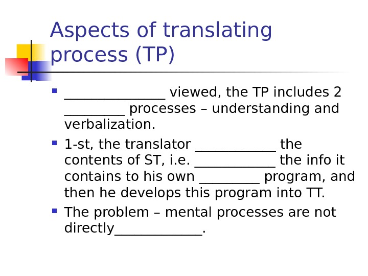 Aspects of translating process (TP) ________ viewed, the TP includes 2 _____ processes –