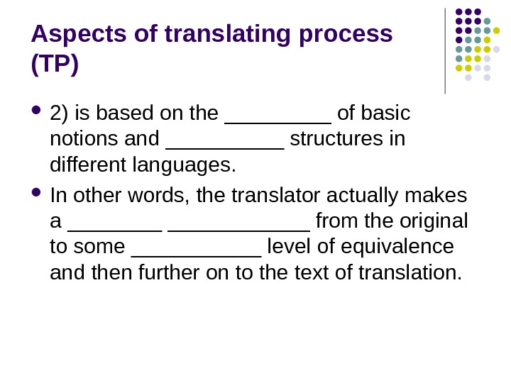 Aspects of translating process (TP) 2) is based on the _____ of basic notions