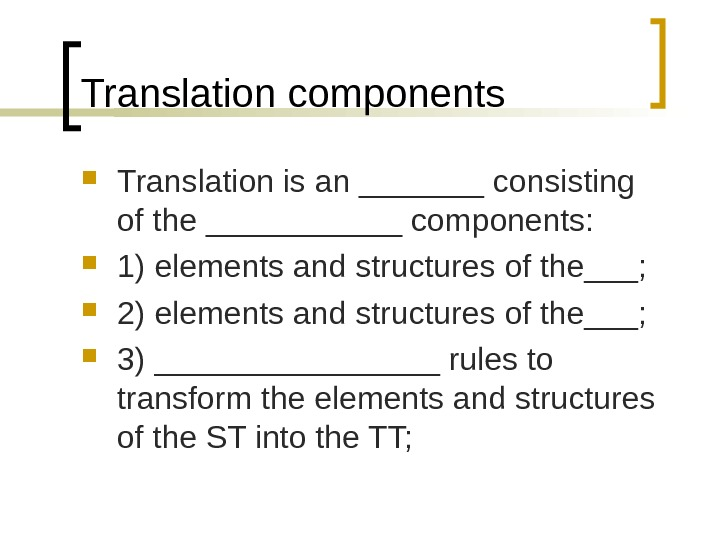 Translation components Translation is an _______ consisting of the ______ components:  1) elements