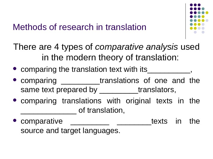 Methods of research in translation There are 4 types of comparative analysis used in