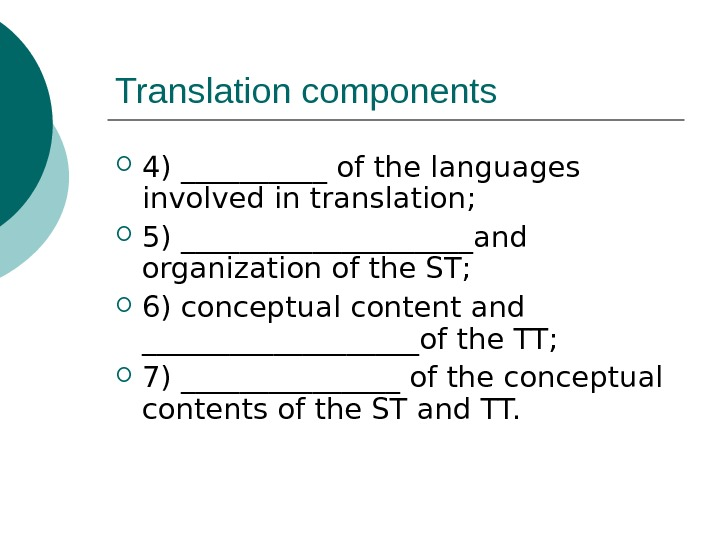 Translation components 4) _____ of the languages involved in translation;  5) __________and organization