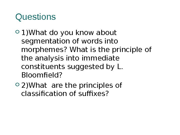 Questions 1)What do you know about segmentation of words into morphemes? What is the principle of