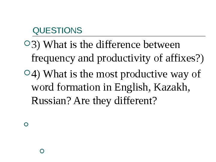 QUESTIONS 3) What is the difference between frequency and productivity of affixes? ) 4) What