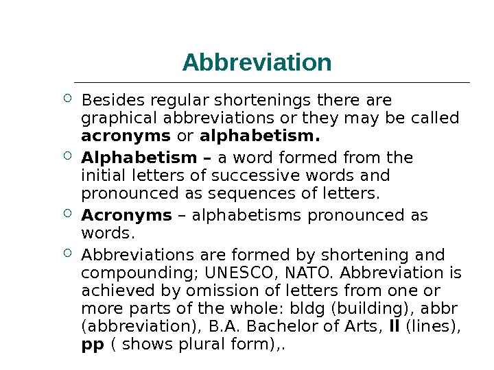 Abbreviation Besides regular shortenings there are graphical abbreviations or they may be