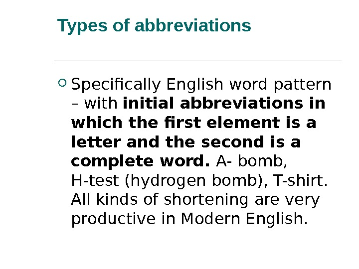 Types of abbreviations Specifically English word pattern – with initial abbreviations in which the first element