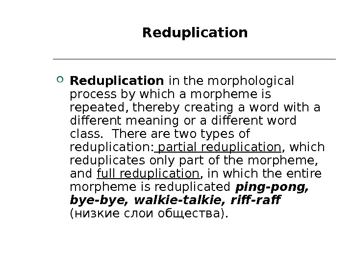 Reduplication in the morphological process by which a morpheme is repeated, thereby creating a word
