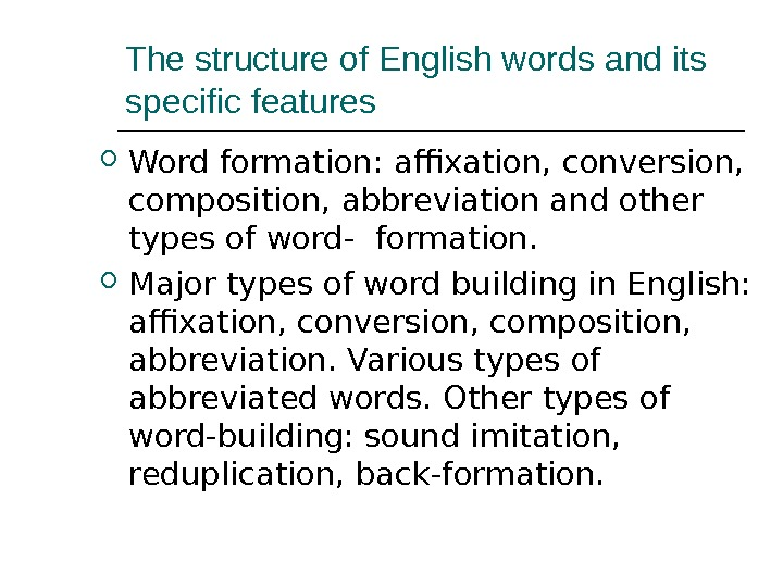The structure of English words and its specific features Word formation: affixation, conversion,  composition, abbreviation