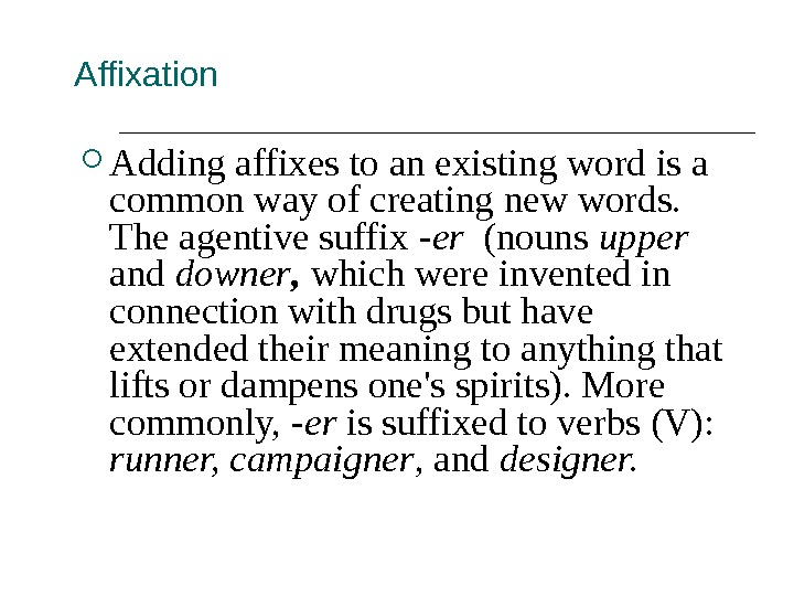 Affixation Adding affixes to an existing word is a common way of creating new words.