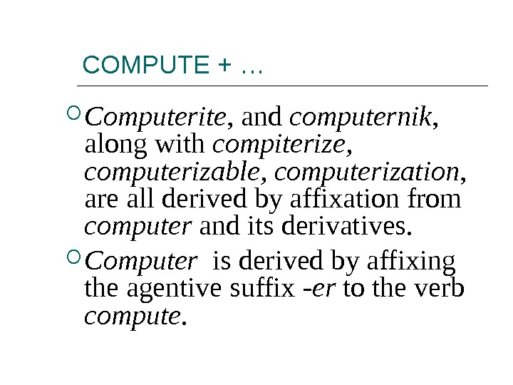 COMPUTE + … Computerite , and computernik ,  along with compiterize,  computerizable, computerization ,